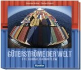 Güterströme Der Welt / The Global Cargo Flow - Petzold, Eberhard/ Meissner, Sebastian - ISBN: 9783782212786
