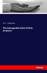 Impregnable Rock Of Holy Scripture - Gladstone, William Ewart - ISBN: 9783743324794