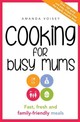 Cooking For Busy Mums - Voisey, Amanda - ISBN: 9781760292249