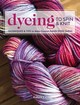 Dyeing To Spin & Knit - Lo, Felicia - ISBN: 9781632504104
