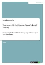 Towards A Global, Fractal (post)colonial Theory - Dassonville, Lena - ISBN: 9783668358898