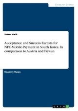 Acceptance And Success Factors For Nfc-mobile-payment In South Korea. In Comparison To Austria And Taiwan - Harb, Jakob - ISBN: 9783668364219