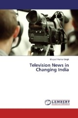 Television News in Changing India - Singh, Brajesh Kumar - ISBN: 9783330019638