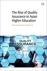 Rise Of Quality Assurance In Asian Higher Education - Do, Quyen T.n. (ph.d. Candidate, Center For Study In Higher Education, University Of Melbourne, Australia); Shah, Mahsood (associate Professor And Deputy Dean (learning And Teaching), School Of Business And Law, Central Queensland, University, Australia) - ISBN: 9780081005538