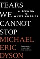 Tears We Cannot Stop - Dyson, Michael Eric - ISBN: 9781250135995