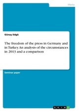 Freedom Of The Press In Germany And In Turkey. An Analysis Of The Circumstances In 2013 And A Comparison - Muller, Michael (essen) - ISBN: 9783668377752