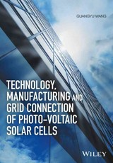 Technology, Manufacturing And Grid Connection Of Photovoltaic Solar Cells - Wang, Guangyu - ISBN: 9781119035176