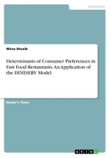 Determinants Of Consumer Preferences In Fast Food Restaurants. An Application Of The Dineserv Model - Shoaib, Mirza - ISBN: 9783668349414