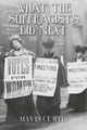 What The Suffragists Did Next - Curtis, Mavis - ISBN: 9781445661544