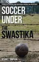 Soccer Under The Swastika - Simpson, Kevin E. - ISBN: 9781442261624
