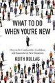 What To Do When You're New: How To Be Comfortable, Confident, And Successful In New Situations - Rollag, Keith - ISBN: 9780814434895