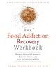 The Food Addiction Recovery Workbook - Ross, Carolyn Coker, M.d. - ISBN: 9781626252097