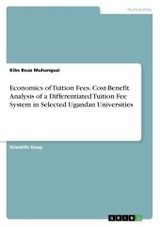 Economics Of Tuition Fees. Cost-benefit Analysis Of A Differentiated Tuition Fee System In Selected Ugandan Universities - Boaz Muhanguzi, Kibs - ISBN: 9783668376045