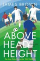 Above Head Height - Brown, James - ISBN: 9781786481764