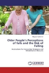 Older People's Perceptions of falls and the Risk of Falling - Kyeremeh, Margaret - ISBN: 9783659969768