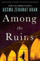 Among The Ruins - Khan, Ausma Zehanat - ISBN: 9781250096739