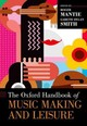 The Oxford Handbook Of Music Making And Leisure - Mantie, Roger (EDT)/ Smith, Gareth Dylan (EDT) - ISBN: 9780190244705