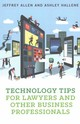 Technology Tips For Lawyers And Other Business Professionals - Allen, Jeffrey M.; Hallene, Ashley - ISBN: 9781634253444