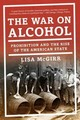 The War on Alcohol â Prohibition and the Rise of the American State - McGirr, Lisa - ISBN: 9780393353525