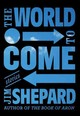 The World To Come - Shepard, Jim - ISBN: 9781524731809