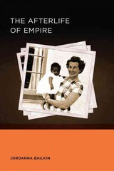 Afterlife Of Empire - Bailkin, Jordanna - ISBN: 9780520289475