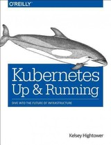 Kubernetes - Up And Running - Hightower, Kelsey; Burns, Brendan; Beda, Joe - ISBN: 9781491935675