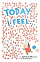 Today I Feel . . .: An Alphabet Of Feelings - Moniz, Madalena - ISBN: 9781419723247
