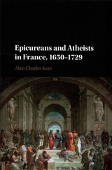 Epicureans And Atheists In France, 1650-1729 - Kors, Alan Charles (university Of Pennsylvania) - ISBN: 9781107132641