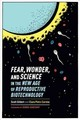 Fear, Wonder, And Science In The New Age Of Reproductive Biotechnology - Pinto-Correia, Clara; Gilbert, Scott - ISBN: 9780231170949