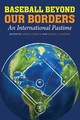 Baseball Beyond Our Borders - Gmelch, George (EDT)/ Nathan, Daniel A. (EDT) - ISBN: 9780803276826