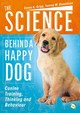 Science Behind A Happy Dog - Grigg, Emma; Donaldson, Tammy - ISBN: 9781910455753