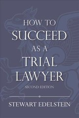 How To Succeed As A Trial Lawyer - Edelstein, Stewart I. - ISBN: 9781634256926