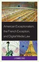 American Exceptionalism, The French Exception, And Digital Media Law - Eko, Lyombe S. - ISBN: 9781498557177