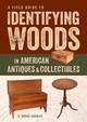 Field Guide To Identifying Woods In American Antiques And Collectibles - Hoadley, R.bruce - ISBN: 9781631863714