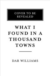 What I Found In A Thousand Towns - Williams, Dar - ISBN: 9780465098965