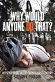 Why Would Anyone Do That? - Poulson, Stephen C. - ISBN: 9780813564432