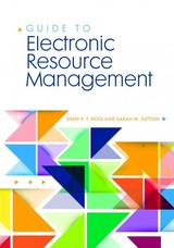 Guide To Electronic Resource Management - Sutton, Sarah W.; Ross, Sheri  V. T. - ISBN: 9781440839580