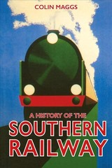 A History Of The Southern Railway - Maggs, Colin - ISBN: 9781445652719