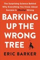 Barking Up The Wrong Tree - Barker, Eric - ISBN: 9780062416049