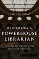 Becoming A Powerhouse Librarian - Gray, Jamie M. - ISBN: 9781442278684