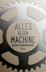 Alles is een machine - Arjen Kleinherenbrink - ISBN: 9789058758866