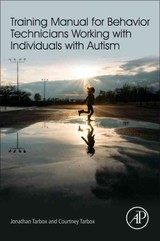 Training Manual for Behavior Technicians Working with Individuals with Autism - Tarbox, Courtney; Tarbox, Jonathan - ISBN: 9780128094082