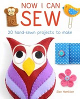 Now I Can Sew: 20 Hand-sewn Projects To Make - Williams, Sian; Hamilton, Sian - ISBN: 9781784941161