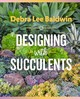 Designing With Succulents - Baldwin, Debra Lee - ISBN: 9781604697087