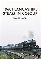 1960s Lancashire Steam In Colour - Woods, George - ISBN: 9781445668086