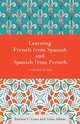 Learning French From Spanish And Spanish From French - Alkhas, Anita Jon; Lunn, Patricia V. - ISBN: 9781626164550