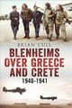 Blenheims Over Greece And Crete 1940-1941 - Cull, Brian - ISBN: 9781781556313