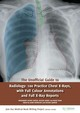 Unoffical Guides, The Unofficial Guide to Radiology: 100 Practice Chest X Rays with Full Colour Annotations and Full X Ray Reports - Qureshi, Zeshan Dr; Rodrigues, Mark A; Shackshaft, Lydia; Best, Rebecca; Akhtar, Mohammed Rashid - ISBN: 9781910399019