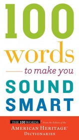 100 Word To Make You Sound Smart - American Heritage Dictionaries - ISBN: 9780544913646