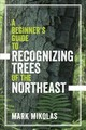 A Beginner's Guide To Recognizing Trees Of The Northeast - Mikolas, Mark - ISBN: 9781682681107